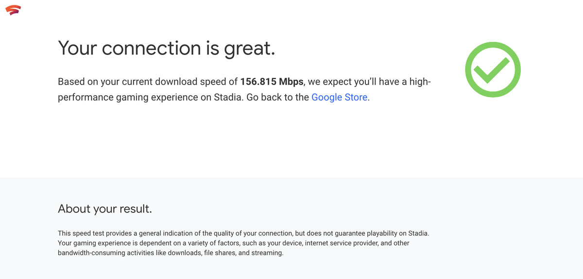 """screenshot of Google Stadia speed test saying """"Your connection is great. Based on your current download speed of 156.815 Mbps, we expect you'll have a high-performance gaming experience on Stadia. Go back to the Google Store."""""""