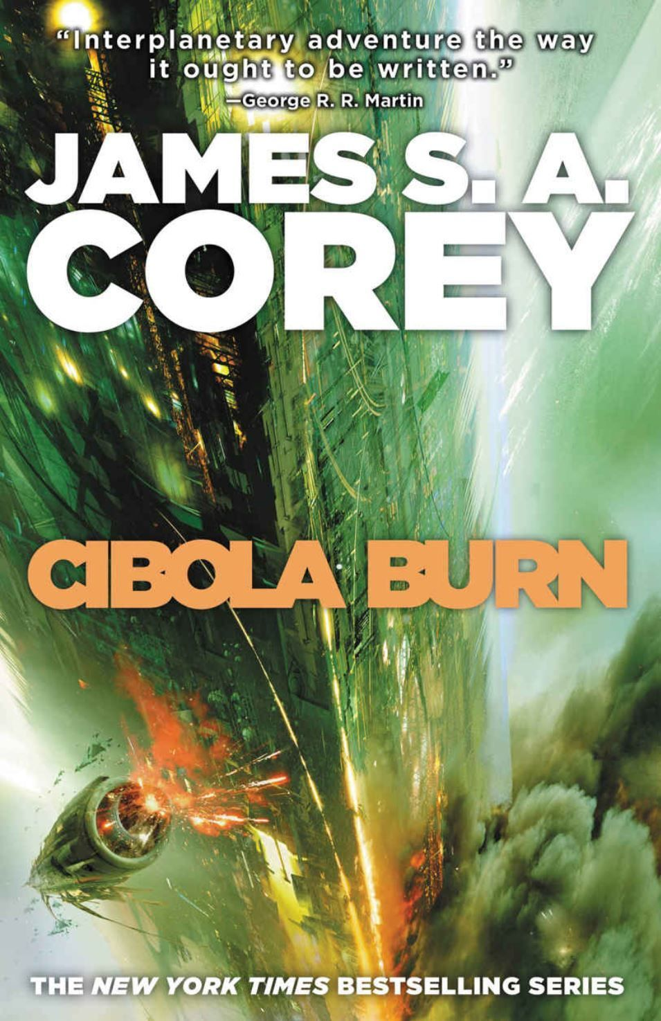 Cover art for Cibola Burn features the Rocinante and weird alien structure on the surface of Ilus. It has a green hue with yellow and orange explosions.